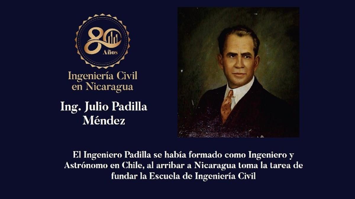 El Ingeniero Julio Padilla Méndez, fundador de la Primera Escuela de Ingenieros Civiles en Nicaragua
